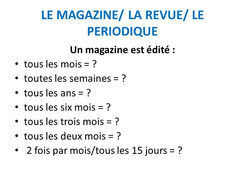LE MAGAZINE/ LA REVUE/ LE PERIODIQUE