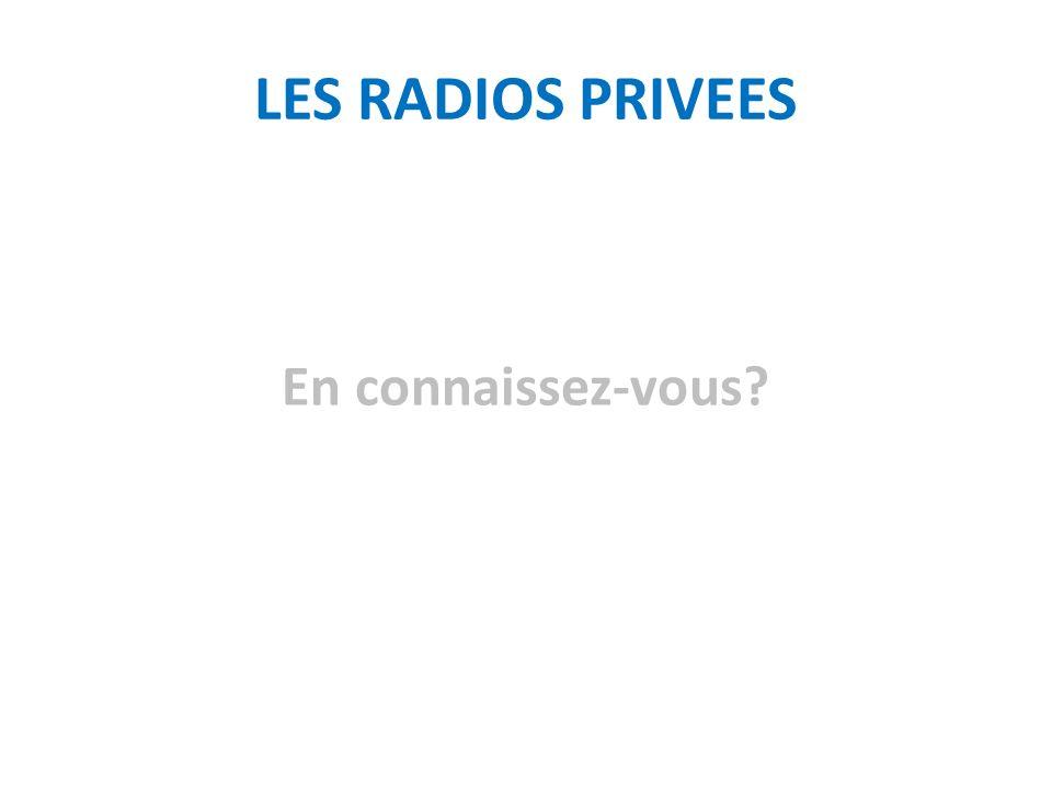 LES RADIOS PRIVEES En connaissez-vous