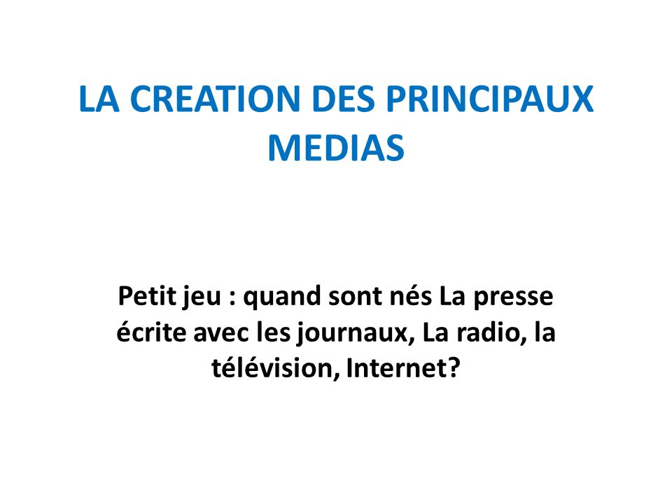 LA CREATION DES PRINCIPAUX MEDIAS