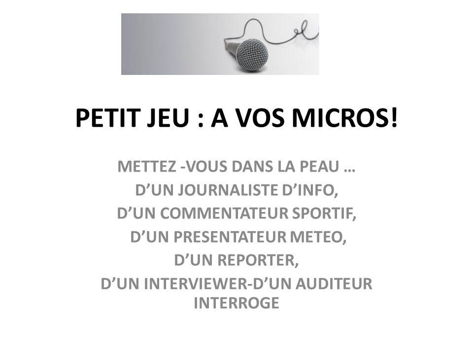 PETIT JEU : A VOS MICROS! METTEZ -VOUS DANS LA PEAU …