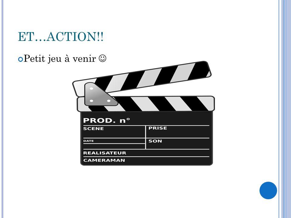 ET…ACTION!! Petit jeu à venir 