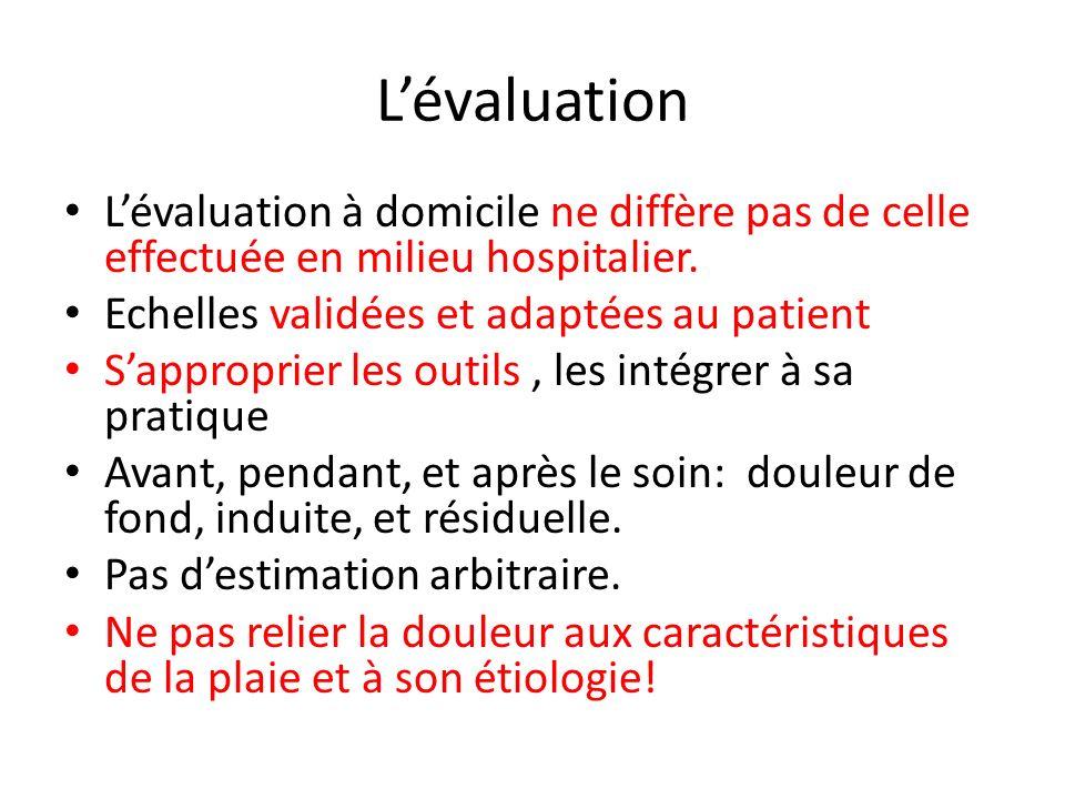 L'évaluation L'évaluation à domicile ne diffère pas de celle effectuée en milieu hospitalier. Echelles validées et adaptées au patient.