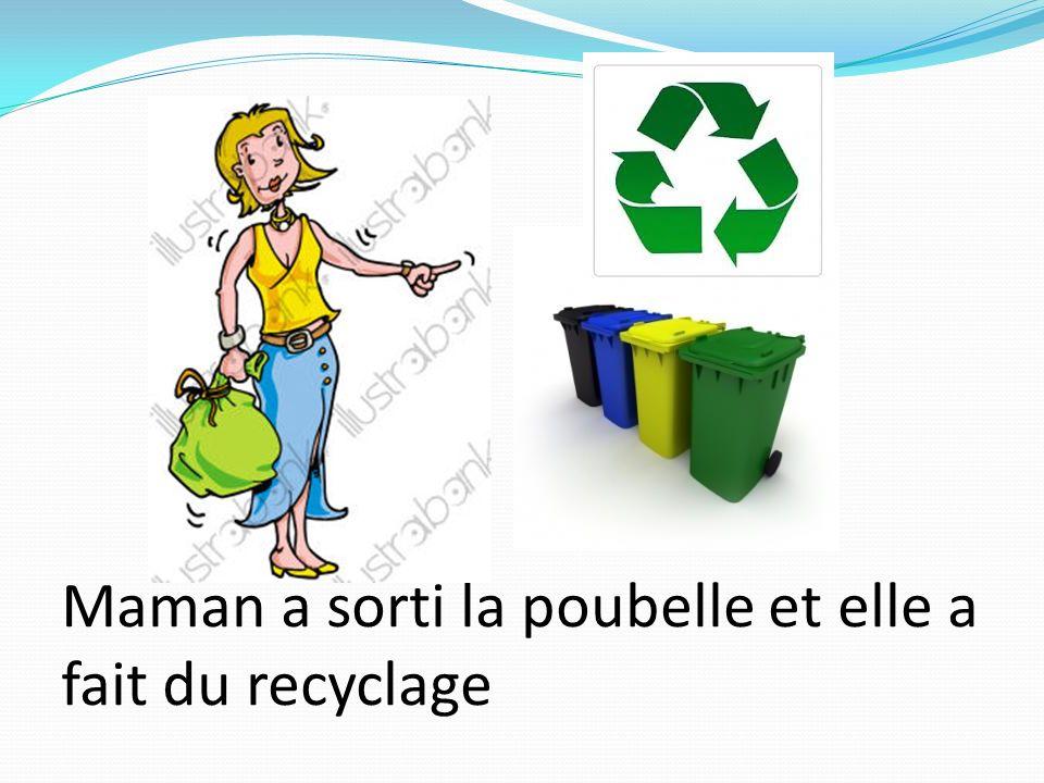 Maman a sorti la poubelle et elle a fait du recyclage