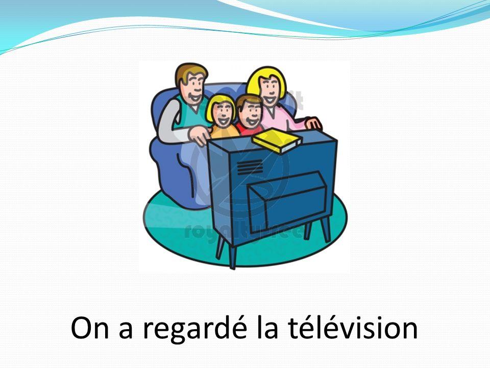 On a regardé la télévision