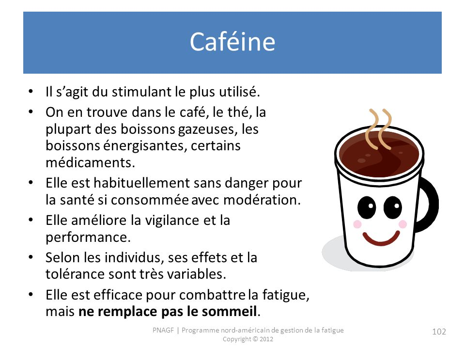Caféine Il s'agit du stimulant le plus utilisé.