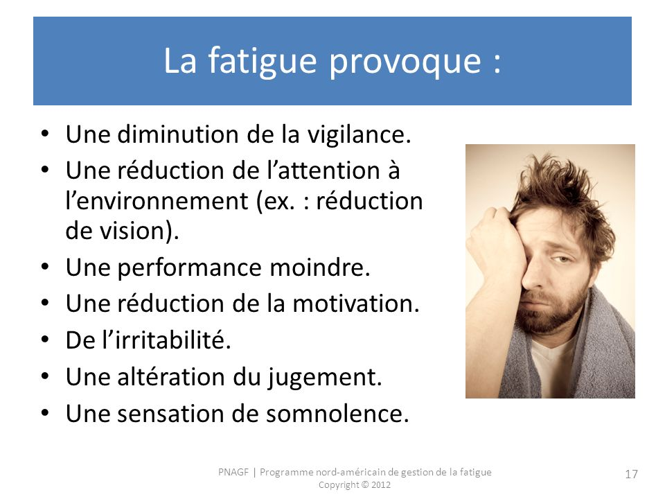 La fatigue provoque : Une diminution de la vigilance.
