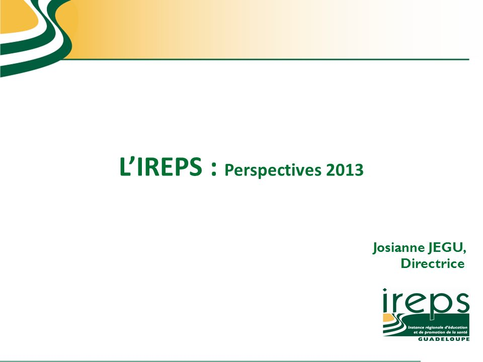 L'IREPS : Perspectives 2013