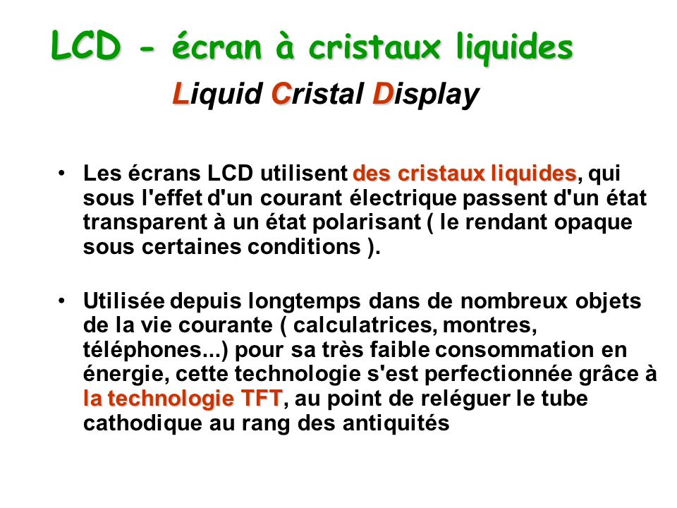 LCD - écran à cristaux liquides Liquid Cristal Display