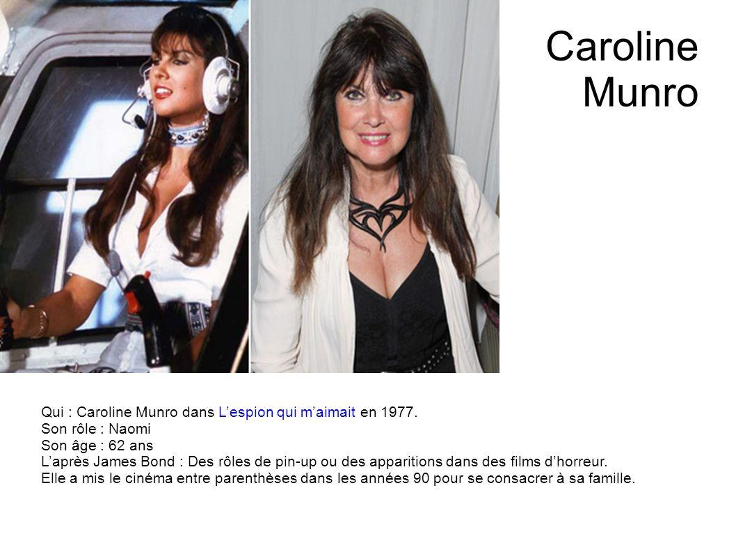 Caroline Munro Qui : Caroline Munro dans L'espion qui m'aimait en 1977. Son rôle : Naomi. Son âge : 62 ans.