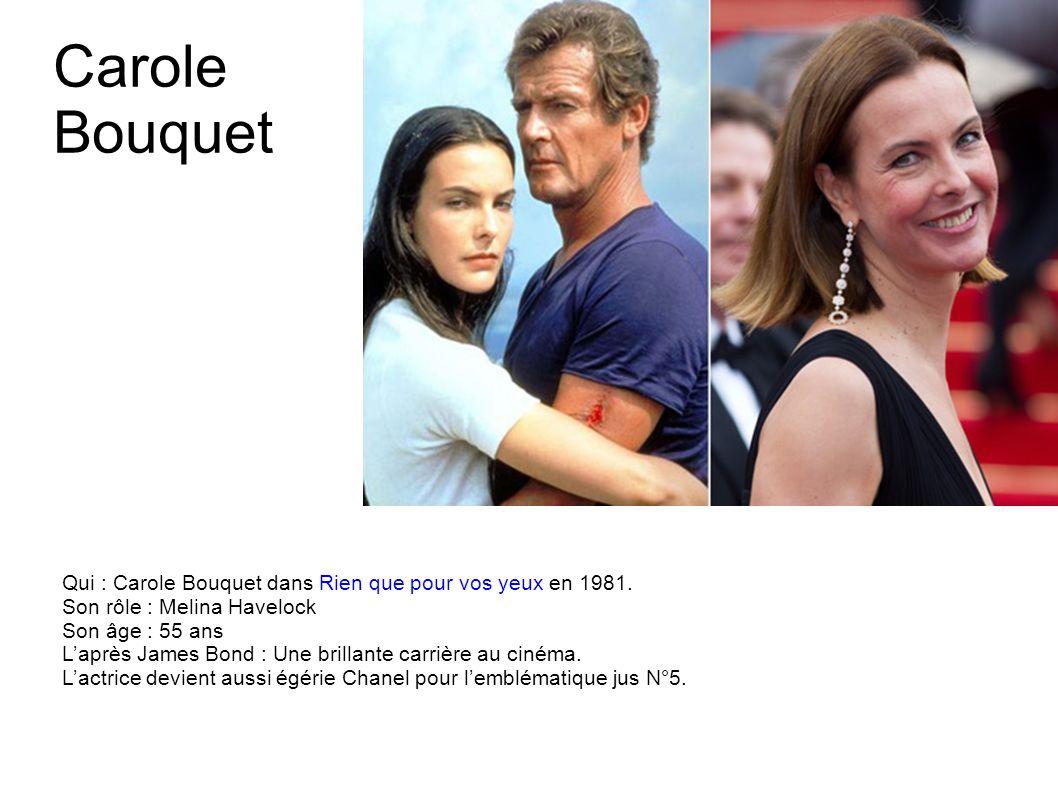 Carole Bouquet Qui : Carole Bouquet dans Rien que pour vos yeux en 1981. Son rôle : Melina Havelock.