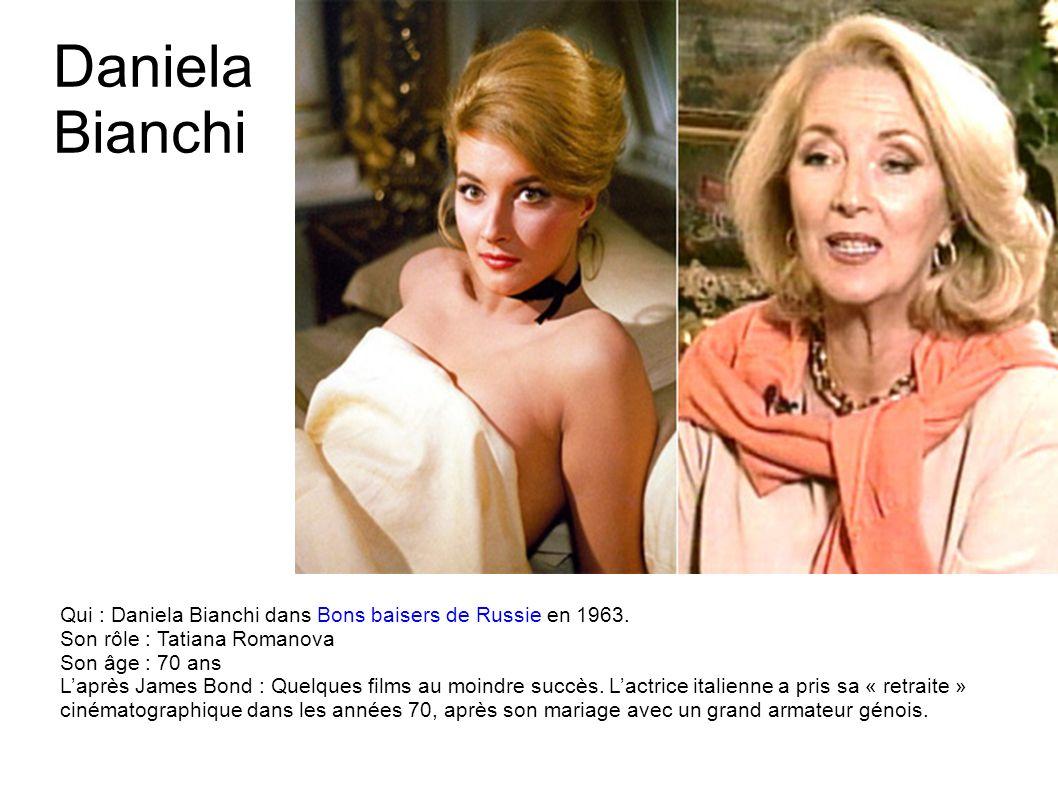 Daniela Bianchi Qui : Daniela Bianchi dans Bons baisers de Russie en 1963. Son rôle : Tatiana Romanova.