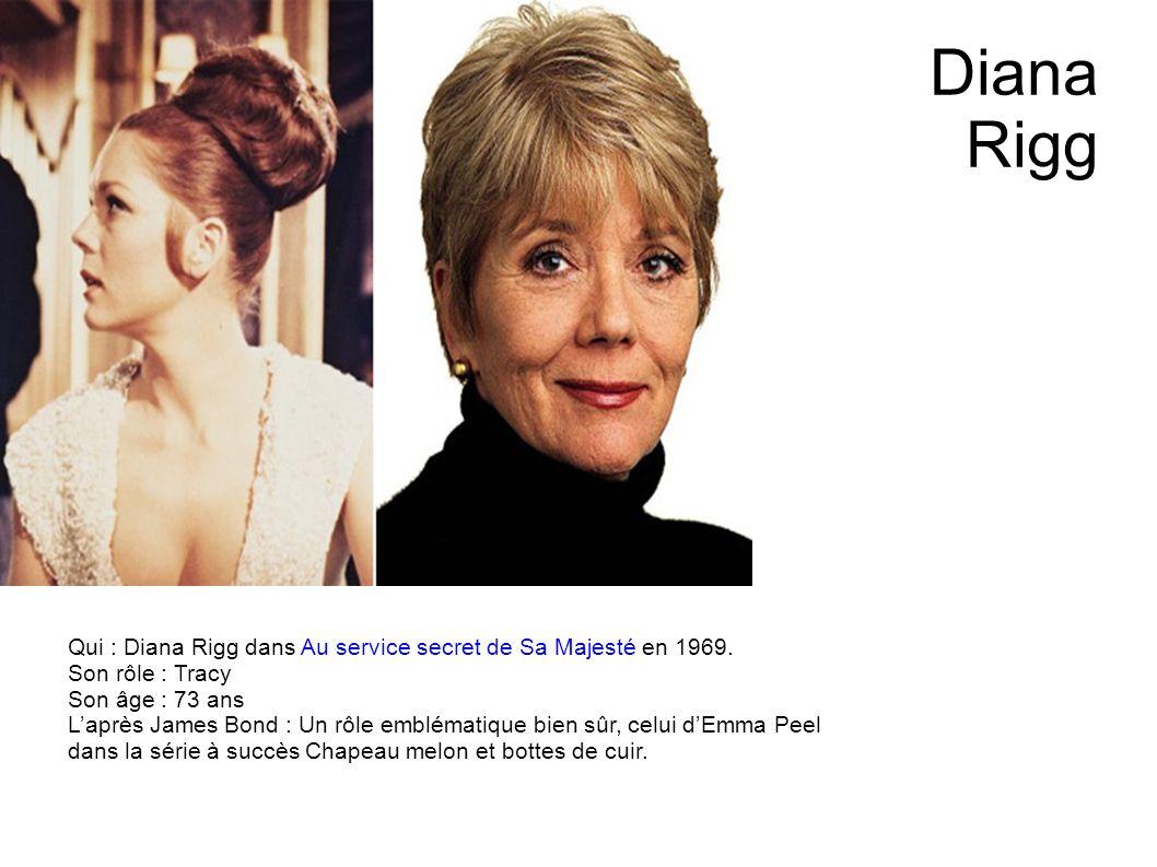 Diana Rigg Qui : Diana Rigg dans Au service secret de Sa Majesté en 1969. Son rôle : Tracy. Son âge : 73 ans.
