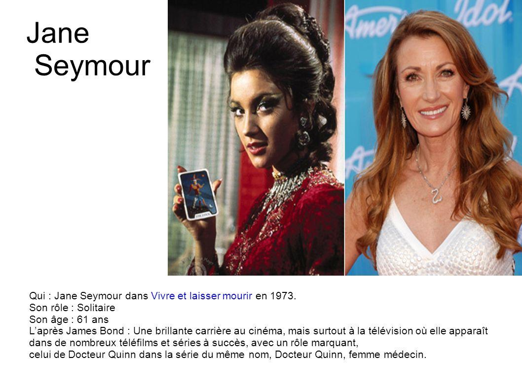 Jane Seymour Qui : Jane Seymour dans Vivre et laisser mourir en 1973.