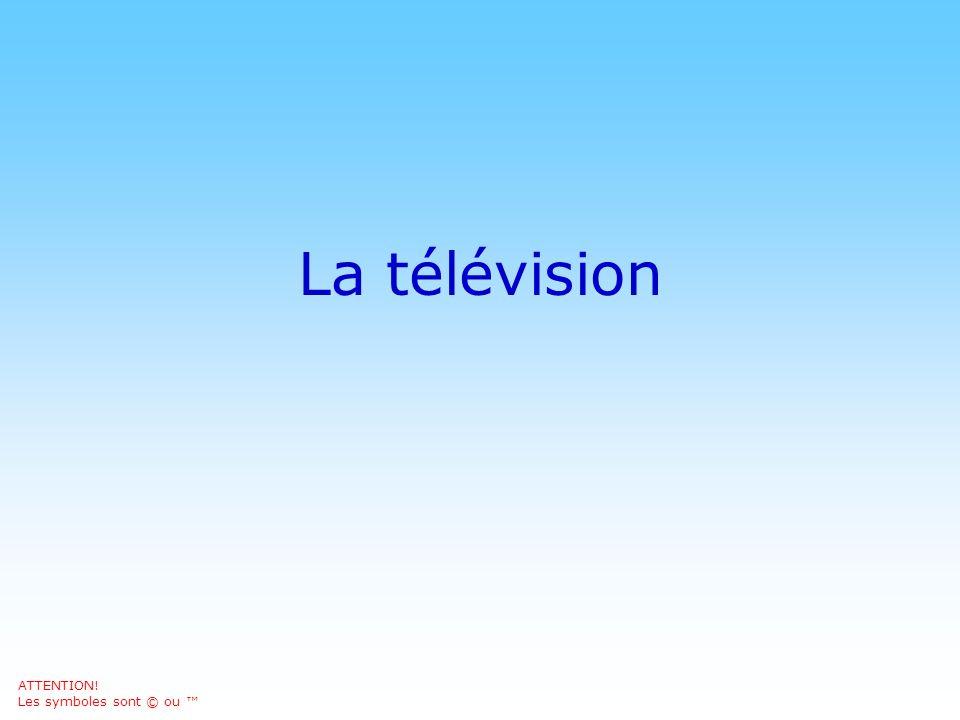 La télévision © DN ATTENTION! Les symboles sont © ou ™