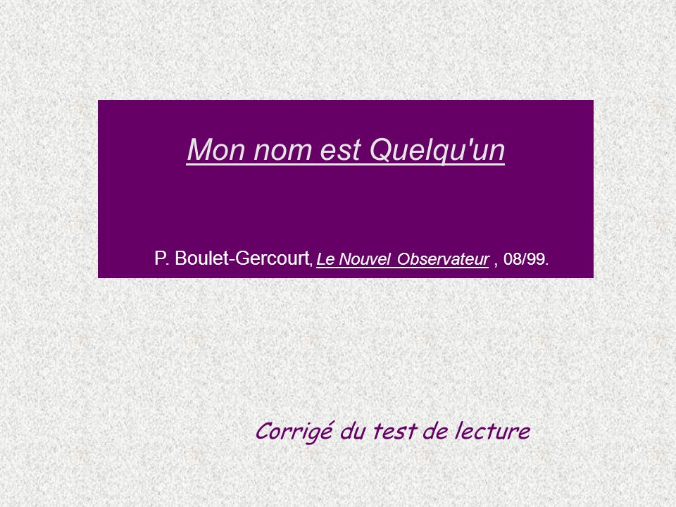 Mon nom est Quelqu un P. Boulet-Gercourt, Le Nouvel Observateur , 08/99.