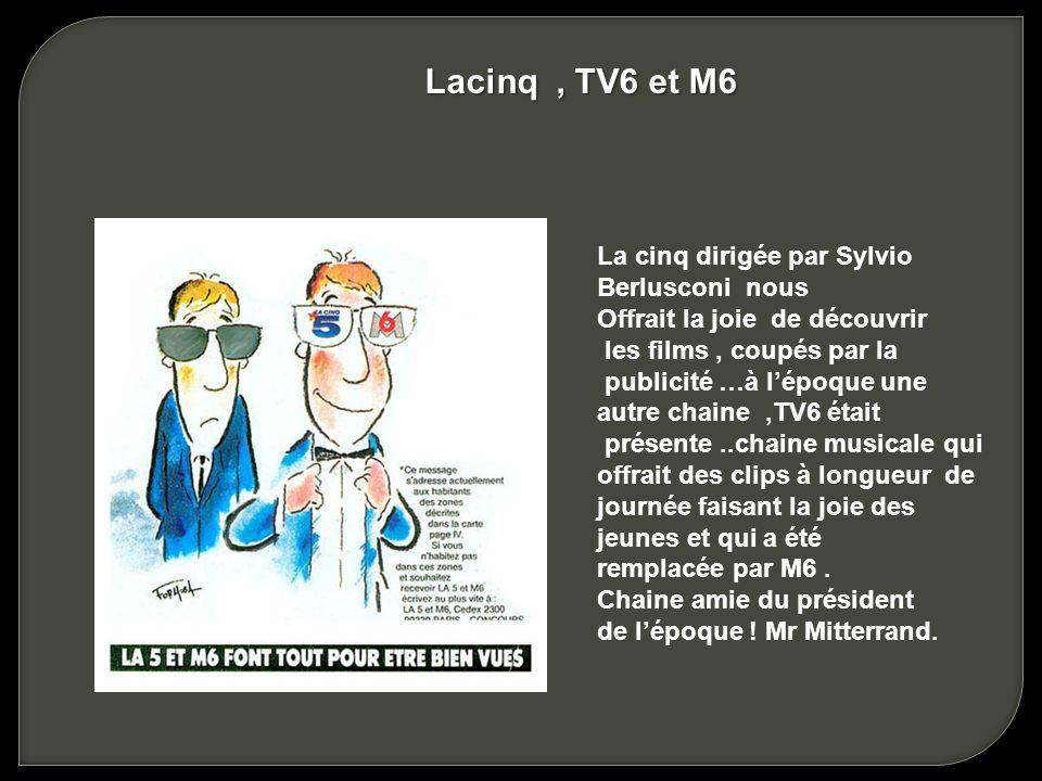 Lacinq , TV6 et M6 La cinq dirigée par Sylvio Berlusconi nous