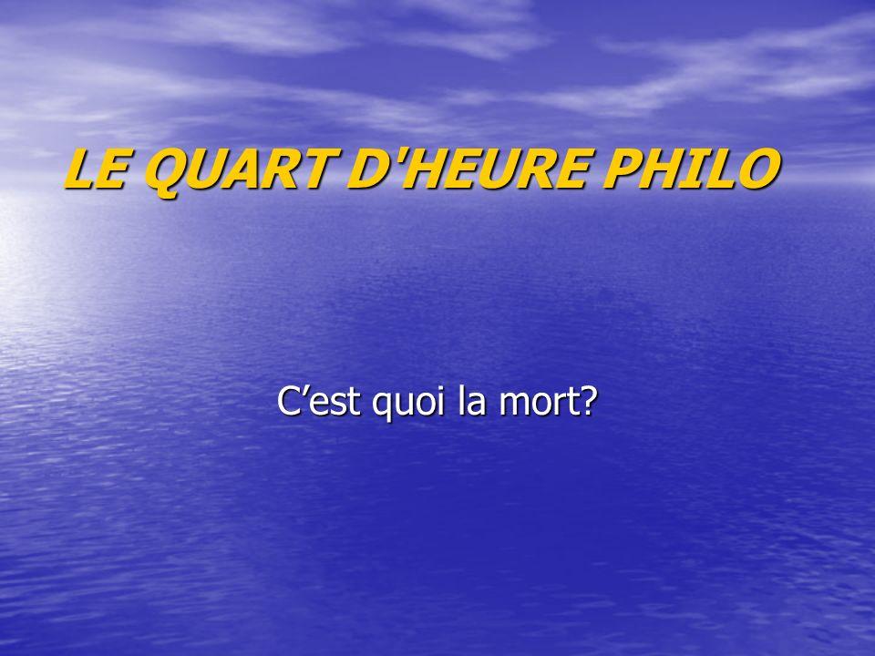 LE QUART D HEURE PHILO C'est quoi la mort
