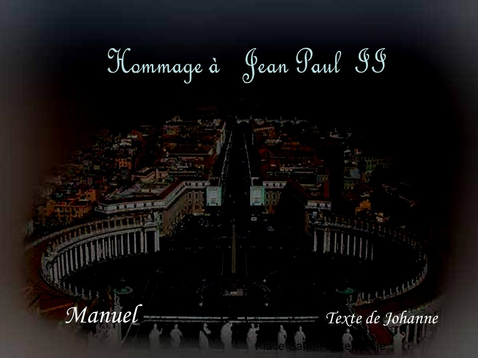 Hommage à Jean Paul II Manuel Texte de Johanne