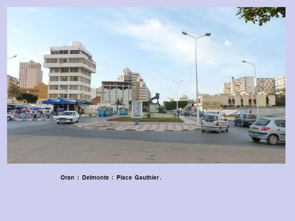 Oran : Delmonte : Place Gauthier .
