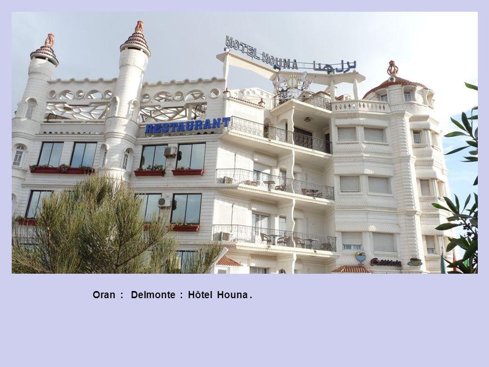Oran : Delmonte : Hôtel Houna .
