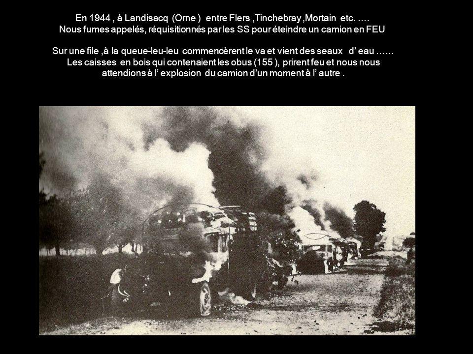 En 1944 , à Landisacq (Orne ) entre Flers ,Tinchebray ,Mortain etc. ….