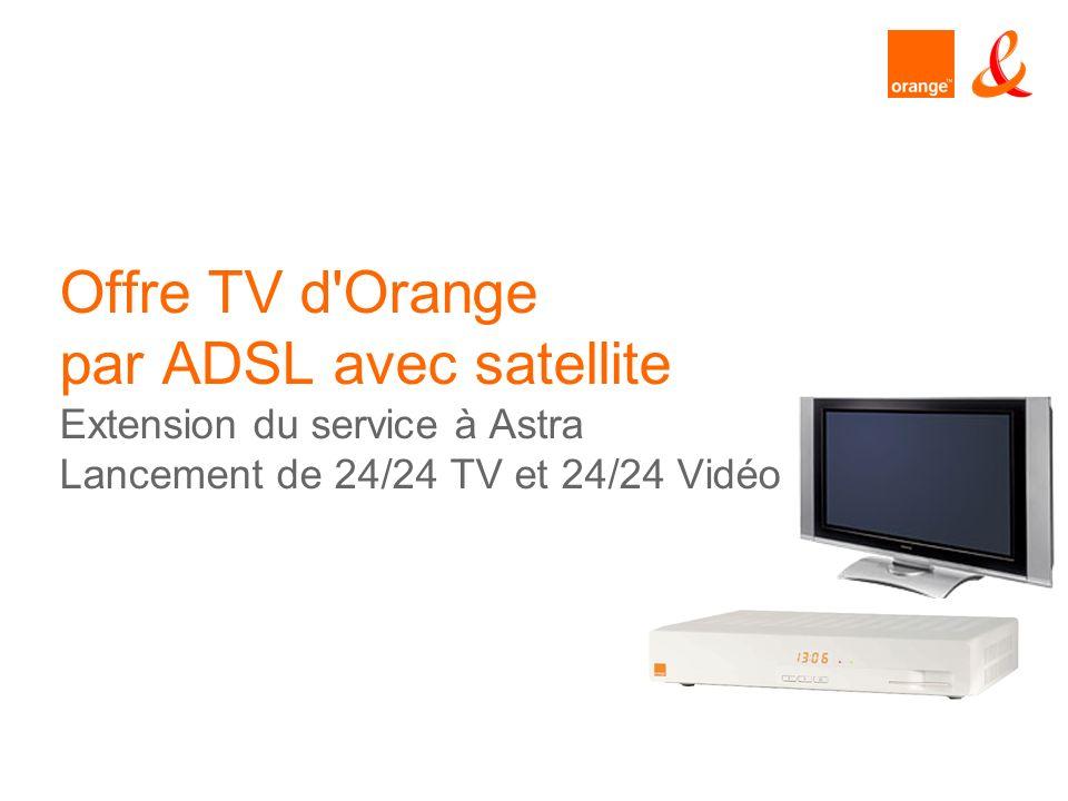 Offre TV d Orange par ADSL avec satellite Extension du service à Astra Lancement de 24/24 TV et 24/24 Vidéo