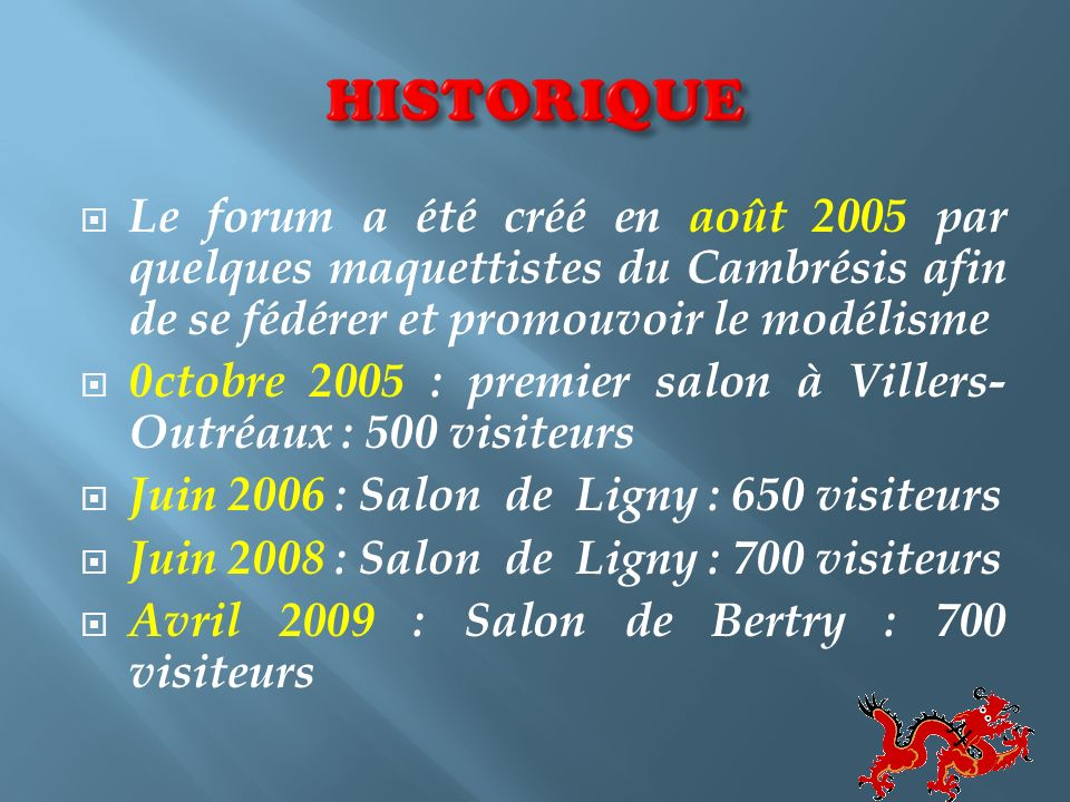 Le forum a été créé en août 2005 par quelques maquettistes du Cambrésis afin de se fédérer et promouvoir le modélisme