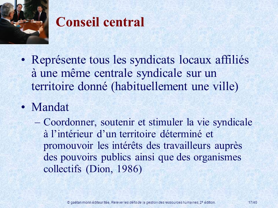 Conseil central Représente tous les syndicats locaux affiliés à une même centrale syndicale sur un territoire donné (habituellement une ville)
