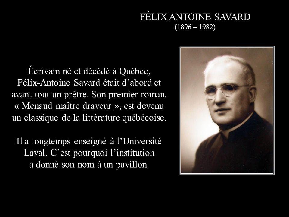Écrivain né et décédé à Québec, Félix-Antoine Savard était d'abord et