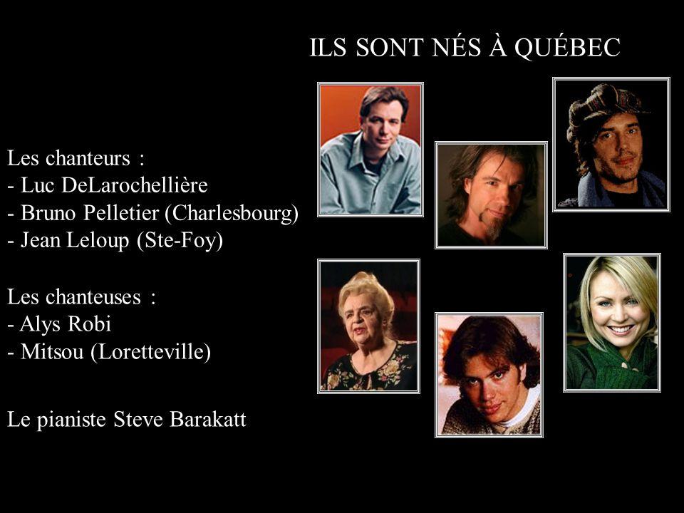 ILS SONT NÉS À QUÉBEC Les chanteurs : - Luc DeLarochellière