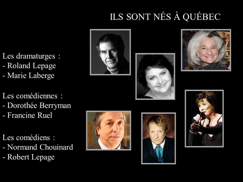 ILS SONT NÉS À QUÉBEC Les dramaturges : - Roland Lepage
