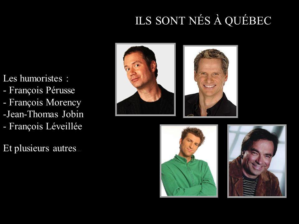 ILS SONT NÉS À QUÉBEC Les humoristes : - François Pérusse