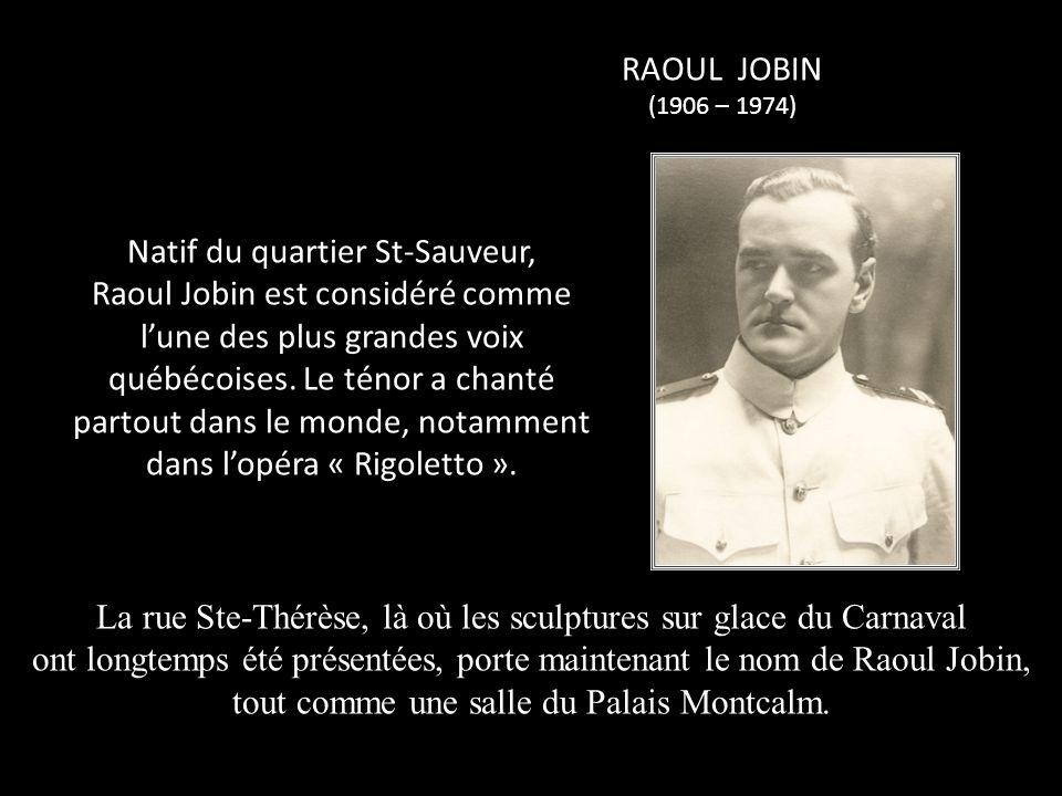 Natif du quartier St-Sauveur, Raoul Jobin est considéré comme