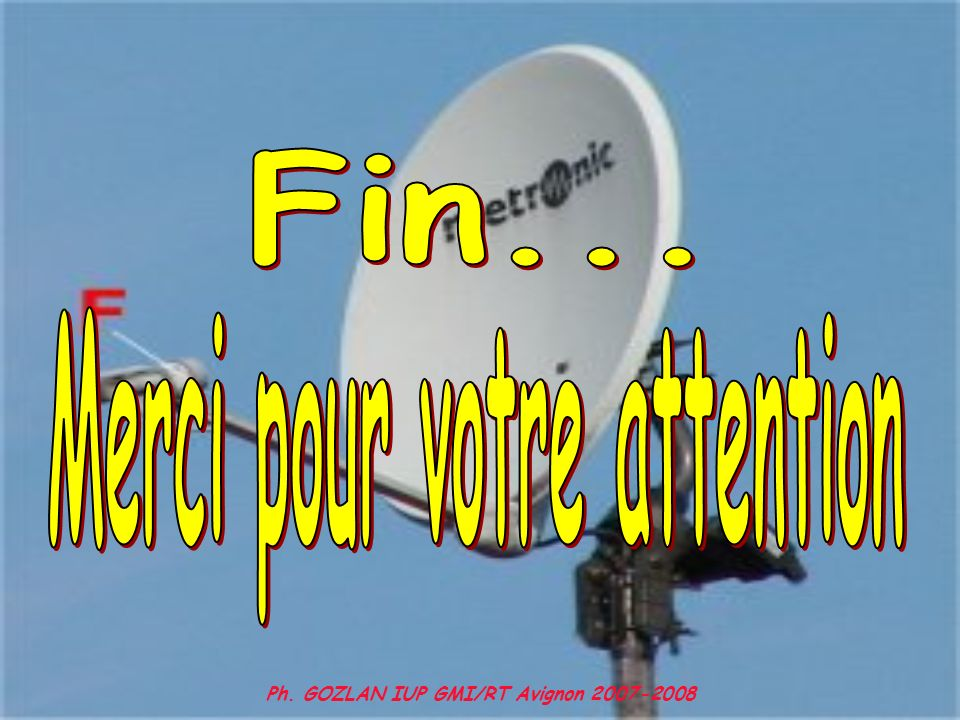 Merci pour votre attention Ph. GOZLAN IUP GMI/RT Avignon 2007-2008