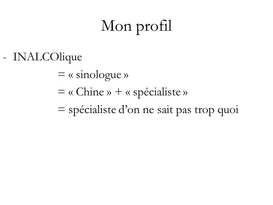 Mon profil INALCOlique = « sinologue » = « Chine » + « spécialiste »