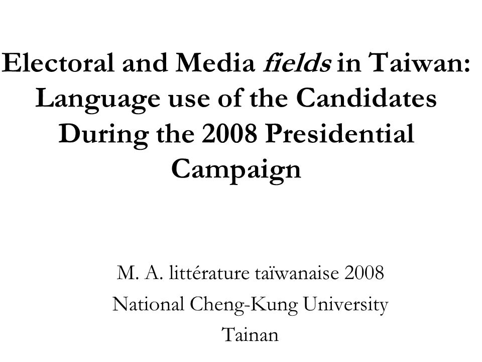Electoral and Media fields in Taiwan: Language use of the Candidates During the 2008 Presidential Campaign