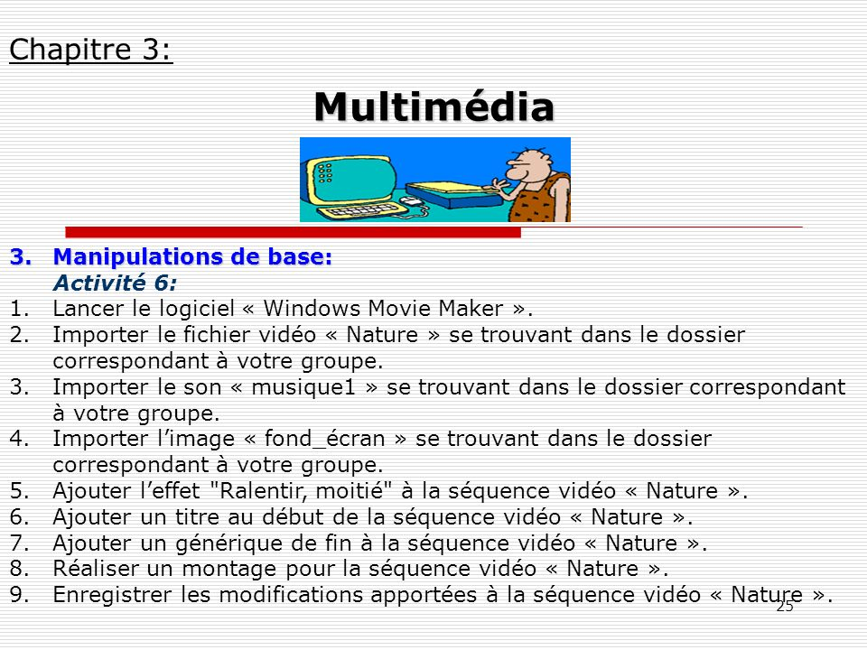 Multimédia Chapitre 3: Manipulations de base: Activité 6: