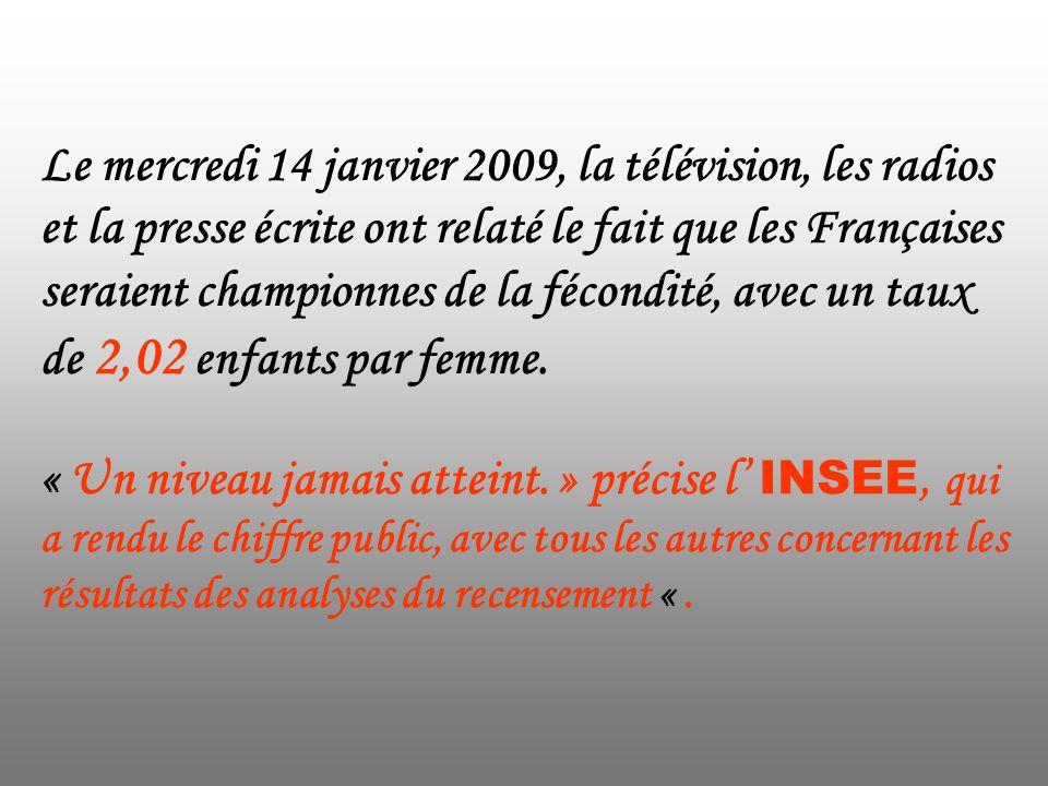 Le mercredi 14 janvier 2009, la télévision, les radios et la presse écrite ont relaté le fait que les Françaises seraient championnes de la fécondité, avec un taux de 2,02 enfants par femme.