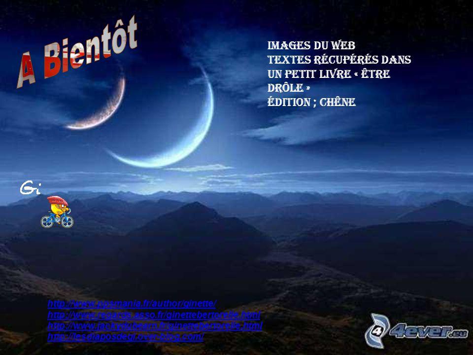 A Bientôt Images du Web. Textes récupérés dans un petit livre « être drôle » Édition ; Chêne. http://www.ppsmania.fr/author/ginette/