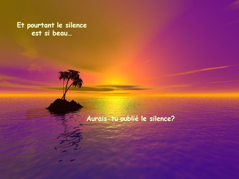 Et pourtant le silence est si beau…