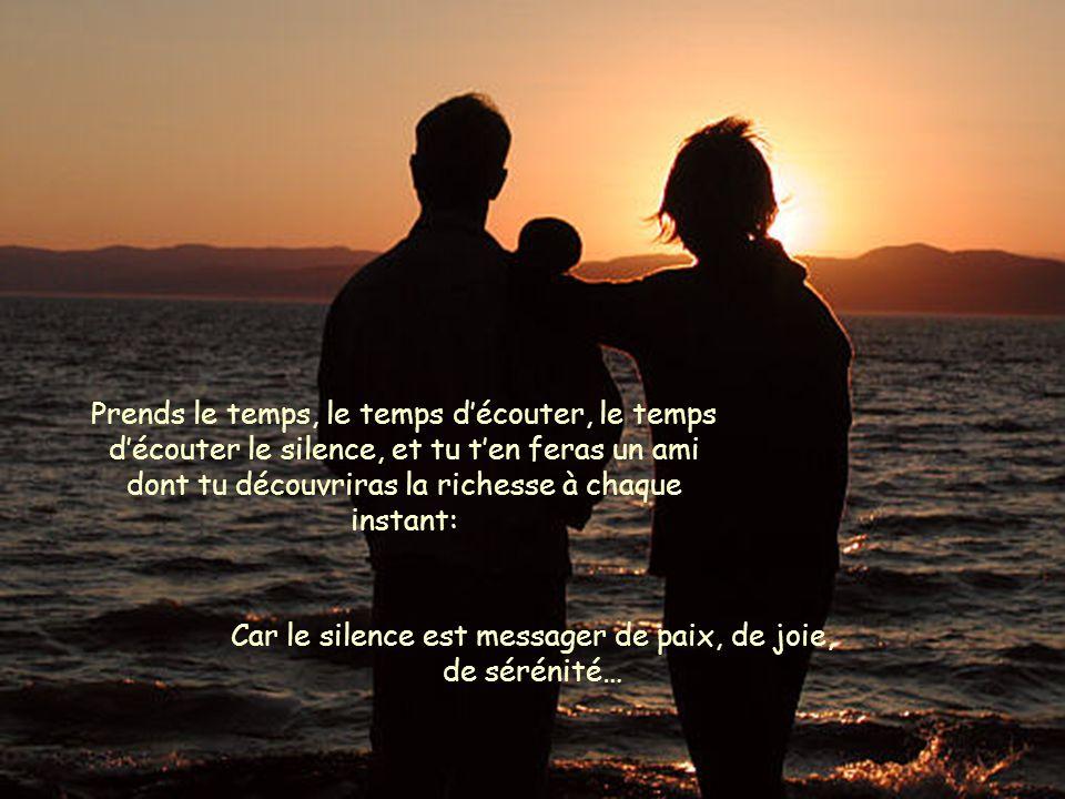 Car le silence est messager de paix, de joie, de sérénité…