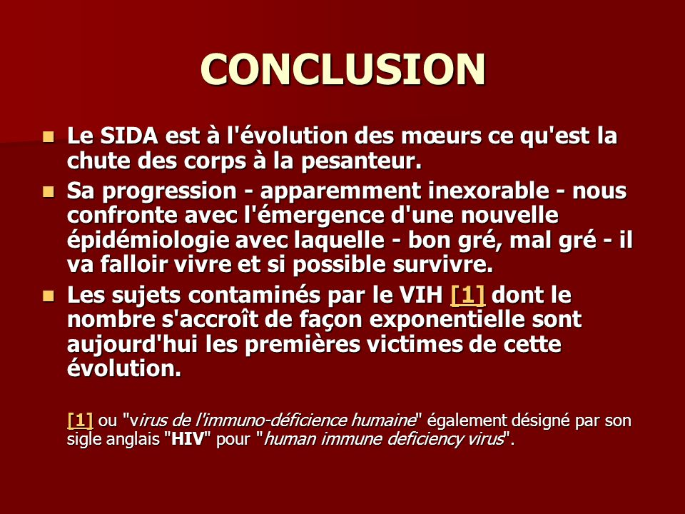 CONCLUSION Le SIDA est à l évolution des mœurs ce qu est la chute des corps à la pesanteur.