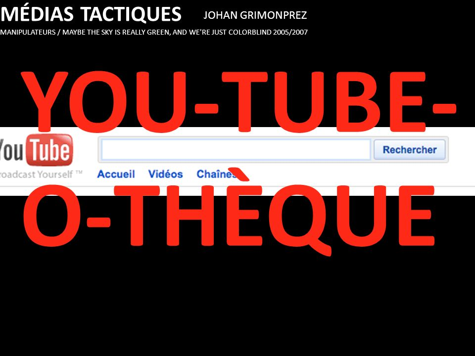 YOU-TUBE-O-THÈQUE MÉDIAS TACTIQUES JOHAN GRIMONPREZ