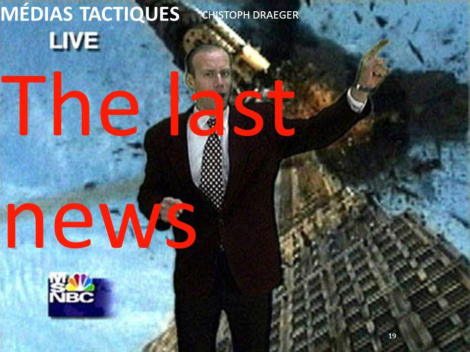 MÉDIAS TACTIQUES CHISTOPH DRAEGER The last news 19