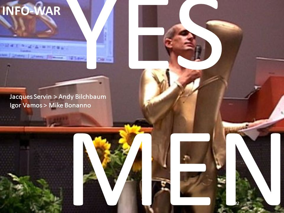 YES MEN INFO-WAR Jacques Servin > Andy Bilchbaum