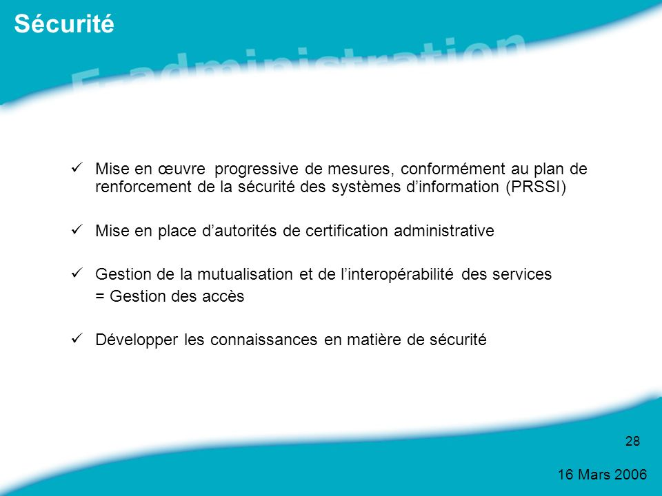 Sécurité Mise en œuvre progressive de mesures, conformément au plan de renforcement de la sécurité des systèmes d'information (PRSSI)