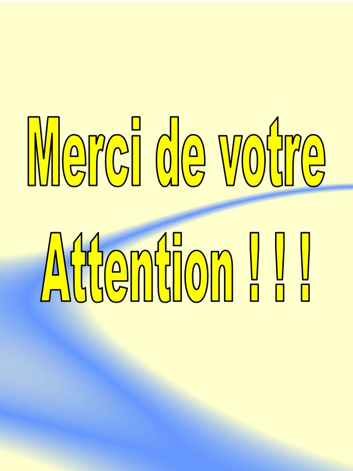 Merci de votre Attention ! ! !