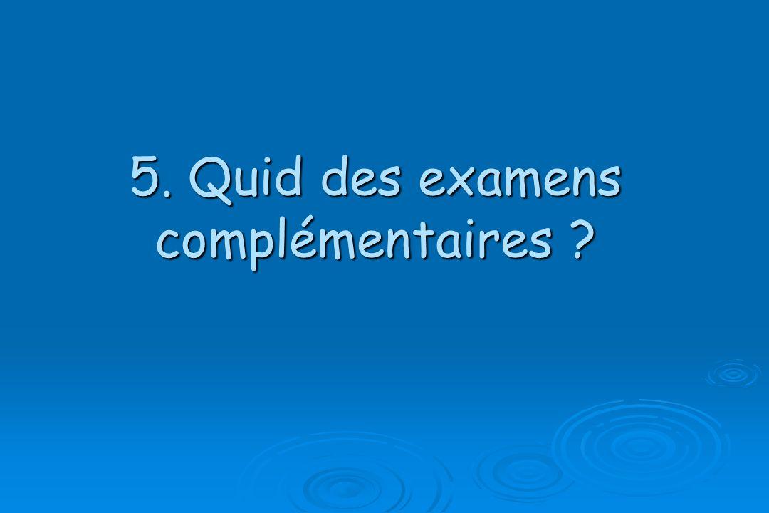 5. Quid des examens complémentaires