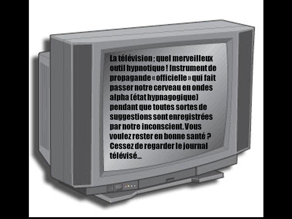 La télévision ; quel merveilleux outil hypnotique