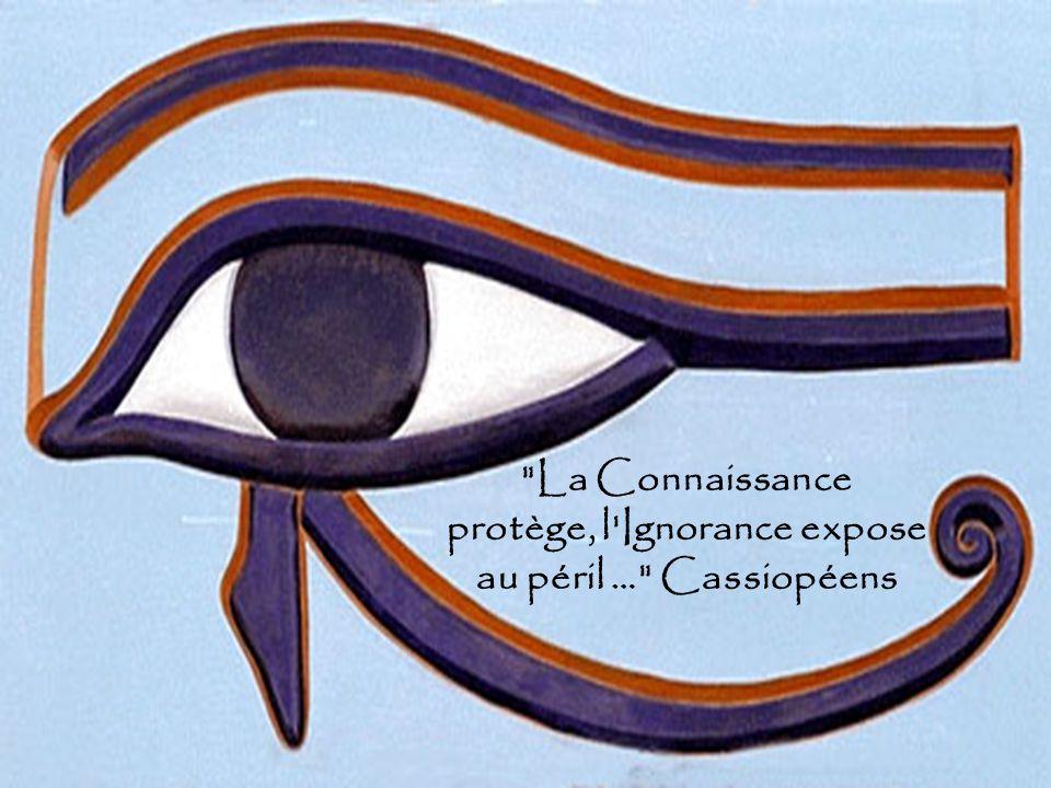 La Connaissance protège, l Ignorance expose au péril … Cassiopéens